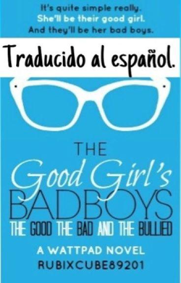 The Good Girl's Bad Boys: The Good, The Bad and The Bullied. Español.