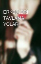 ERKEKLERİ TAVLAMA YOLARİ by kwanyuri