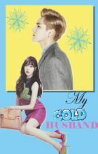 My Cold Husband [Featuring Tiffany of SNSD & Former EXO Member Kris] ✔|| ❁AyaCO. by EXOLostsPrincess