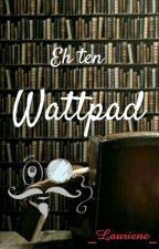 Ech, ten Wattpad... ➖ by _Lauriene_