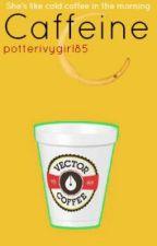 Caffeine (OC Based HP story) by potterivygirl85