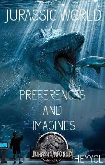 Jurassic World Imagines/ Preferences ✅