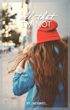 All That I'm Not by _MissRed_