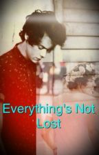 Everything's Not Lost [EDITING] by HeartbreakGirl_1D
