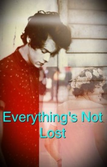 Everything's Not Lost [EDITING]