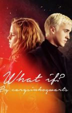 What If? (A Dramione Fanfiction) by carysinhogwarts