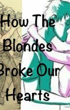 How The Blondes Broke Our Hearts by HeroesFreak
