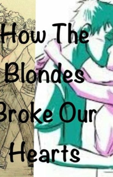 How The Blondes Broke Our Hearts