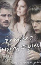 Be Mine 2 [Harry Styles] (#Wattys2016) by Yourhandsmyhands