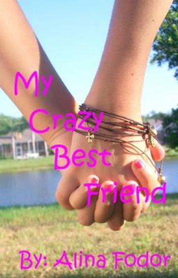 My Crazy Best Friend.