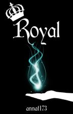 Royal (Completed) by annat173