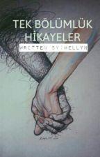 TEK BÖLÜMLÜK HİKAYELER by Hellnyn