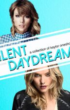 Silent Daydreams - Kaylor oneshots by Kaylor2495