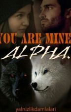 YOU ARE MINE, ALPHA. by yalnizlikdamlalari