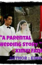 "A Parental Wedding Story - kimxi (APWS)  ""Editing"" by kimchiu13TS"