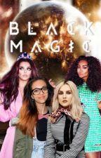 Black Magic ( Little Mix fanfic [ AU ]) by ChloTays101