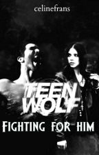 Teen Wolf: Fighting for him by celinefrans