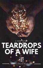 Teardrops of a Wife by barbsgalicia