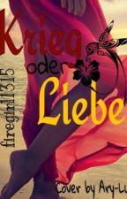 Krieg oder Liebe by firegirl1315