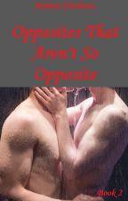 Opposites That Aren't So Opposite (Book 2) by XxNekocoxX