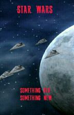 star wars: something old something new by Mickel775