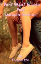 I Don't Want to Lose You ~A Markiplier Fanfiction~ by theghost24