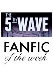 The 5th Wave Fanfic of the Week by t5wcommunity