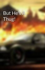 But He's A Thug! by HEARNS