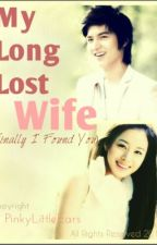 My Long Lost Wife (Finally I Found You) by PinkyLittleEars