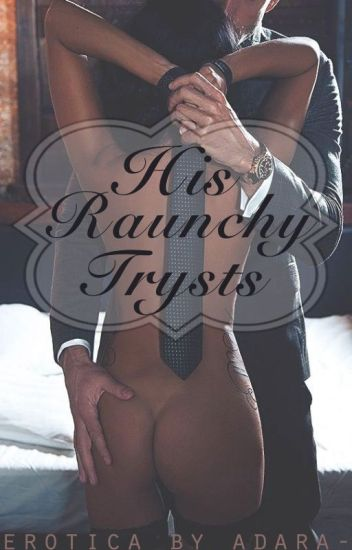 His Raunchy Trysts