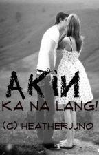 Akin Ka Na Lang by Heather_Juno