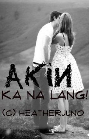 Akin Ka Na Lang by Heather_Juno