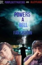 Powers// Bell ff  (completed ) by alleyflash
