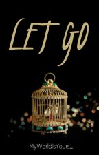 Let Go  by MyWorldIsYours_