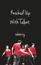 Knocked Up-With Talent. by xoberry
