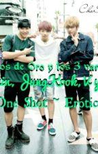 Ricitos de Oro y los 3 varones (Jimin, JungKook, V y tú) [One Shot ~ Erótico] by ChoBTSV