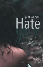 I just wanna hate you by WaveWalker