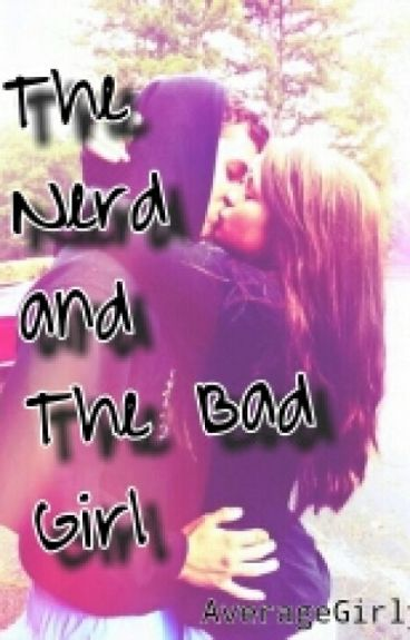 The Nerd And The Bad Girl