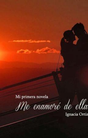 Me enamore de Ella © (Editando) by IgnaciaOrtiz_