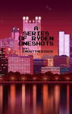 A Series Of Ryden Oneshots by -vicesandvirtues