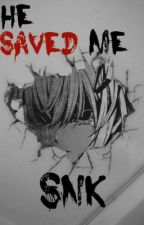 He saved me (Snk) LevixOc by Lorley123