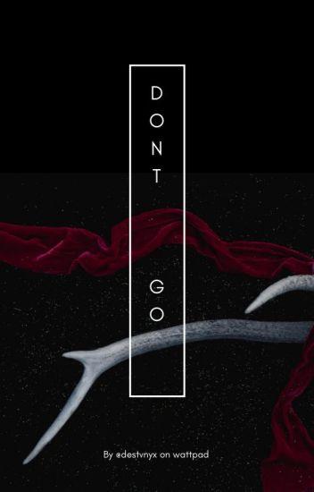 Don't Go ♔ Z.C