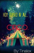 Hoy quiero ir al Circo by Tinalexa