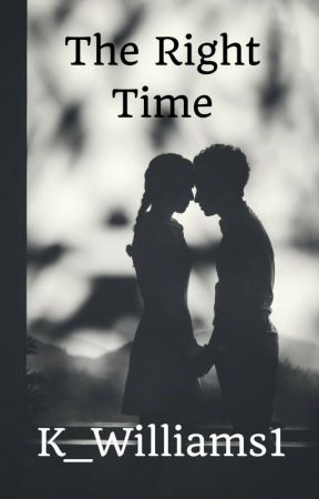 The Right Time (Together-Part 1)(Completed) by K_Williams1