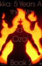 Tokka: World War Ozai (Tokka: 5 Years After the War book 2) by Stargazer12647