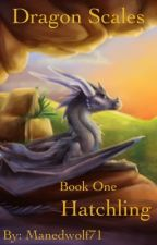 Dragon Scales Book one: Hatchling by ManedWolf71