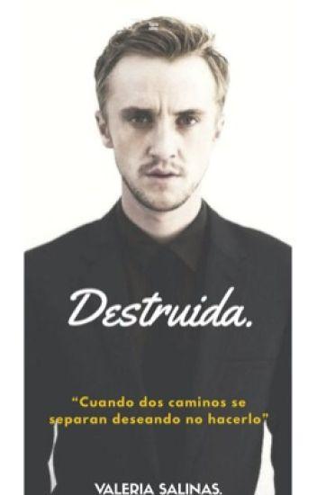 Destruida. (Draco Malfoy). [Libro#2]