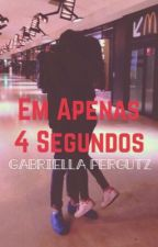 Em apenas 4 segundos  by gabriella_fergutz