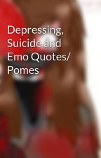 Depressing, Suicide and Emo Quotes/ Pomes by TwitchingTina