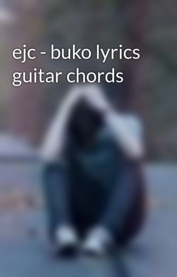 ejc - buko lyrics guitar chords